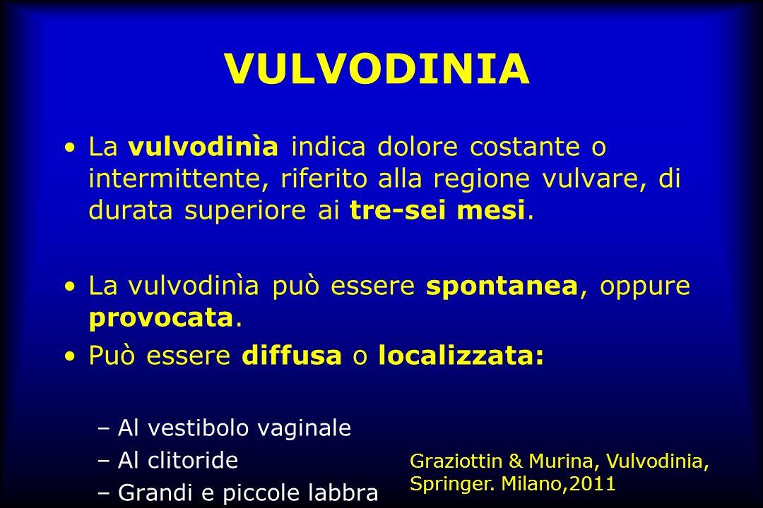 VULVODINIA La vulvodinìa indica dolore costante o intermittente, riferito alla regione vulvare, di durata superiore ai tre-sei mesi.