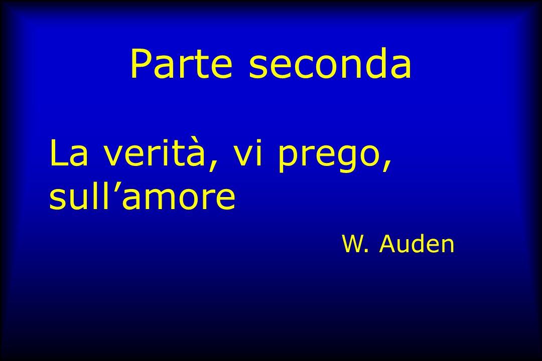 Parte seconda La verità, vi prego, sull'amore W. Auden