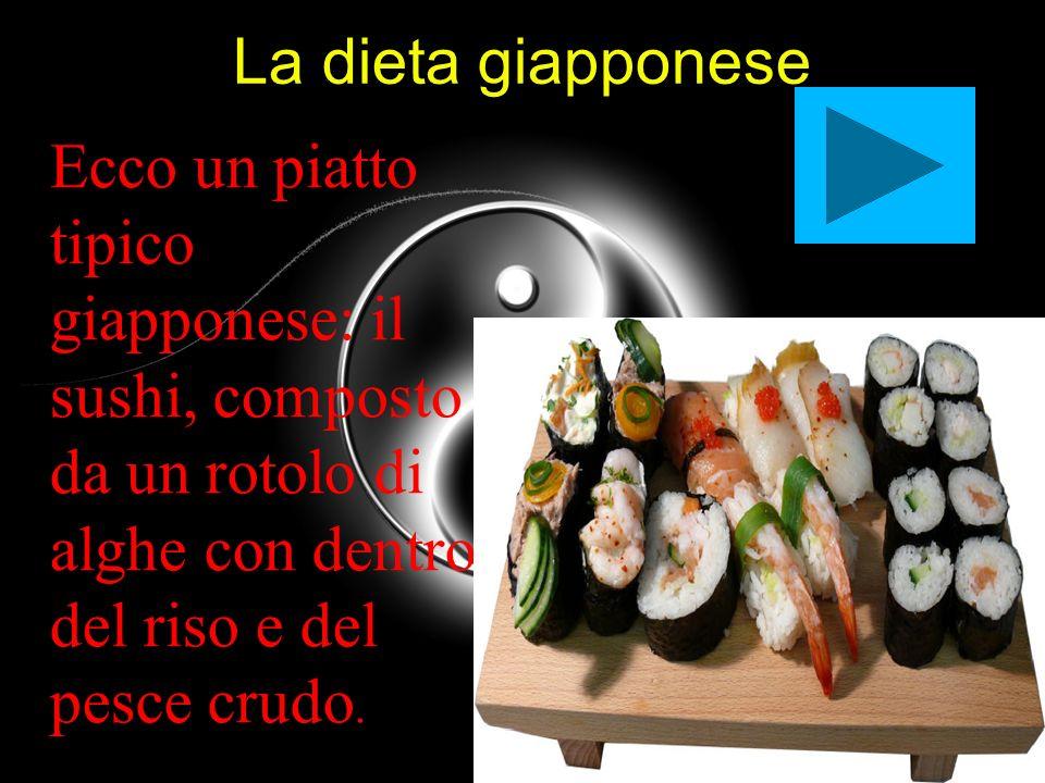 La dieta giapponese Ecco un piatto tipico giapponese: il sushi, composto da un rotolo di alghe con dentro del riso e del pesce crudo.
