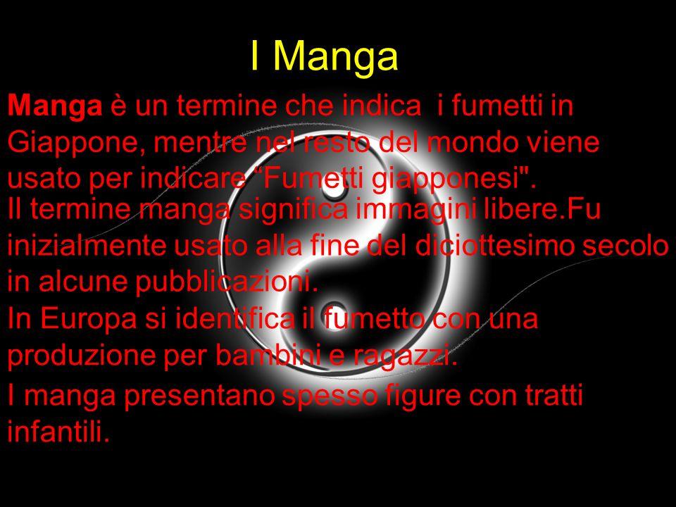 I Manga Manga è un termine che indica i fumetti in Giappone, mentre nel resto del mondo viene usato per indicare Fumetti giapponesi .