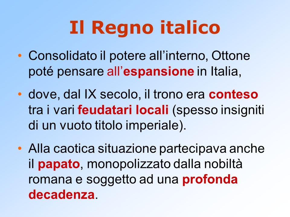 Il Regno italico Consolidato il potere all'interno, Ottone poté pensare all'espansione in Italia,