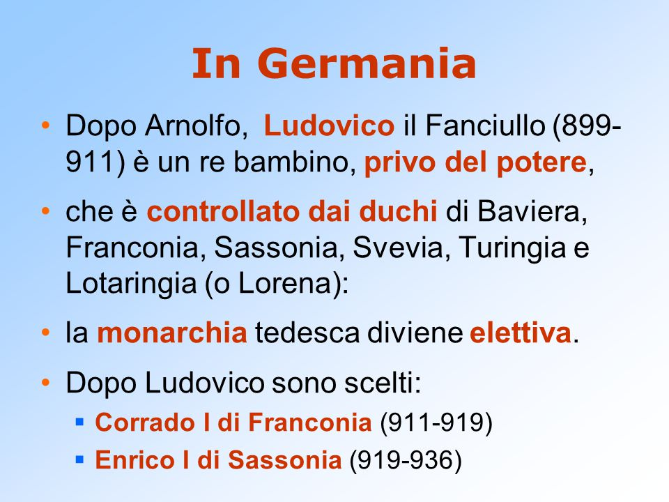 In Germania Dopo Arnolfo, Ludovico il Fanciullo (899-911) è un re bambino, privo del potere,