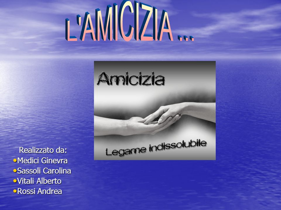 L AMICIZIA ... Realizzato da: Medici Ginevra Sassoli Carolina