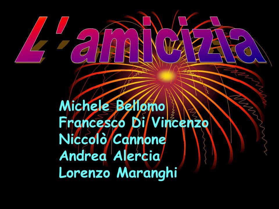 L amicizia Michele Bellomo Francesco Di Vincenzo Niccolò Cannone Andrea Alercia Lorenzo Maranghi