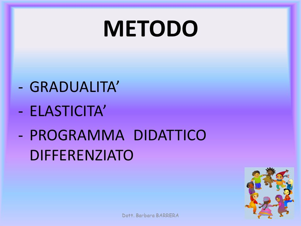 METODO GRADUALITA' ELASTICITA' PROGRAMMA DIDATTICO DIFFERENZIATO