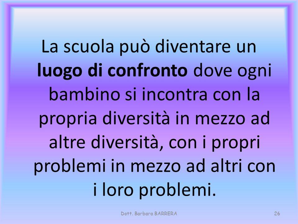 La scuola può diventare un luogo di confronto dove ogni bambino si incontra con la propria diversità in mezzo ad altre diversità, con i propri problemi in mezzo ad altri con i loro problemi.
