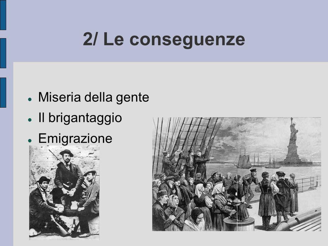 2/ Le conseguenze Miseria della gente Il brigantaggio Emigrazione