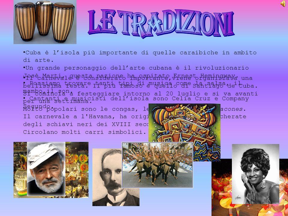 LE TRADIZIONI Cuba è l'isola più importante di quelle caraibiche in ambito di arte.