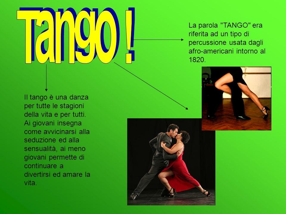 Tango ! La parola TANGO era riferita ad un tipo di percussione usata dagli afro-americani intorno al 1820.