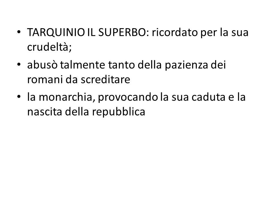 TARQUINIO IL SUPERBO: ricordato per la sua crudeltà;