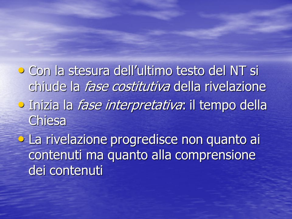 Con la stesura dell'ultimo testo del NT si chiude la fase costitutiva della rivelazione