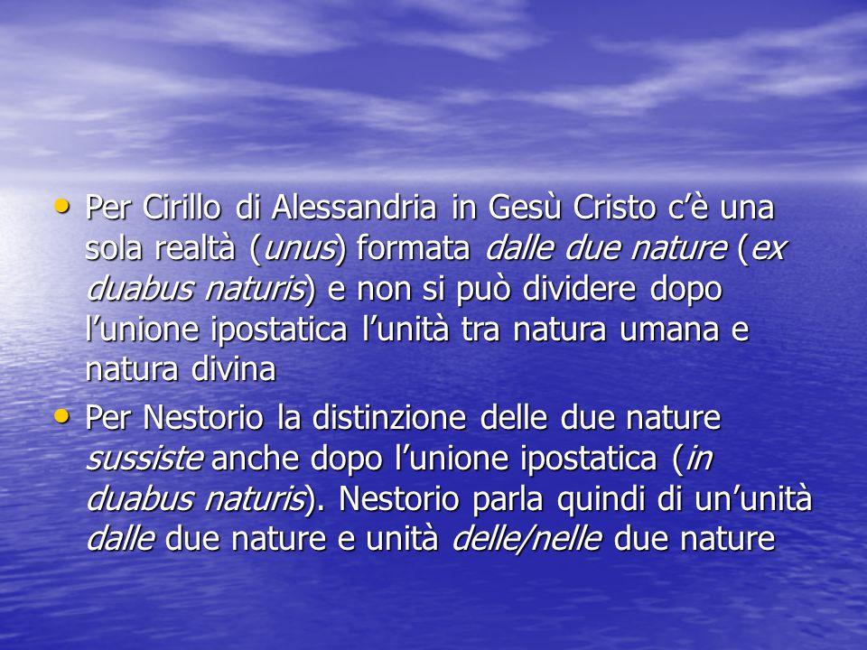 Per Cirillo di Alessandria in Gesù Cristo c'è una sola realtà (unus) formata dalle due nature (ex duabus naturis) e non si può dividere dopo l'unione ipostatica l'unità tra natura umana e natura divina
