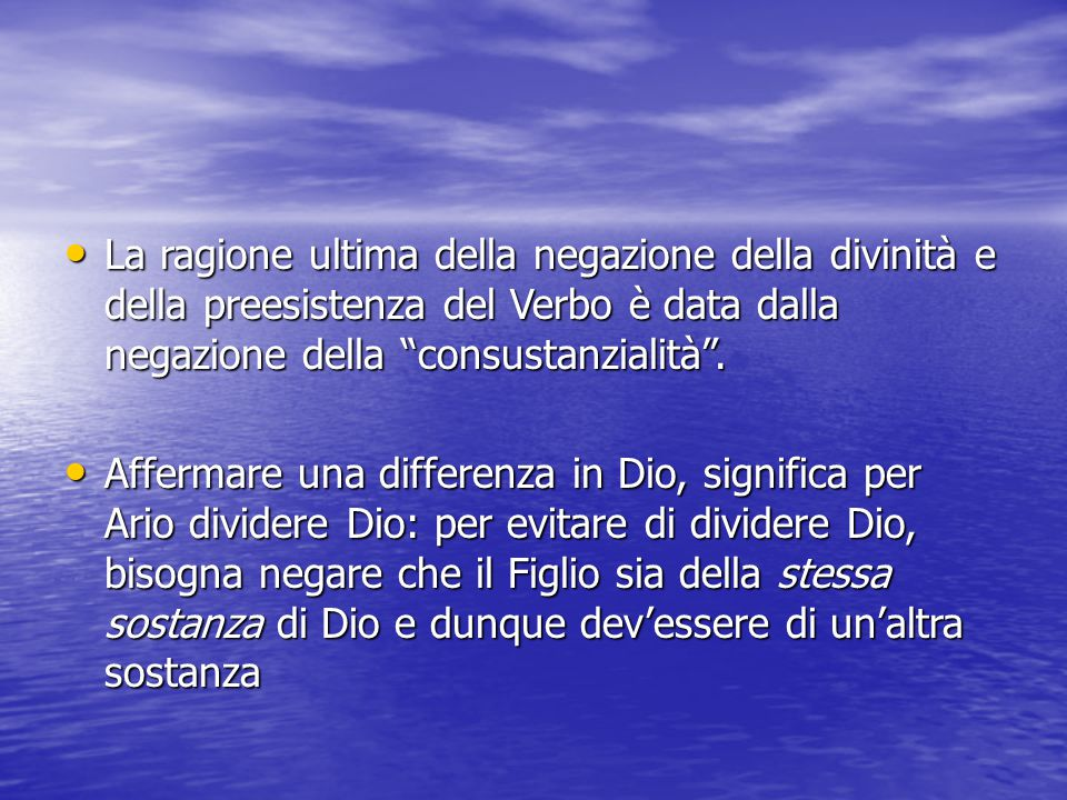 La ragione ultima della negazione della divinità e della preesistenza del Verbo è data dalla negazione della consustanzialità .