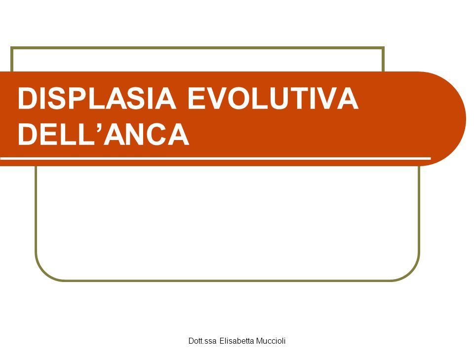 DISPLASIA EVOLUTIVA DELL'ANCA