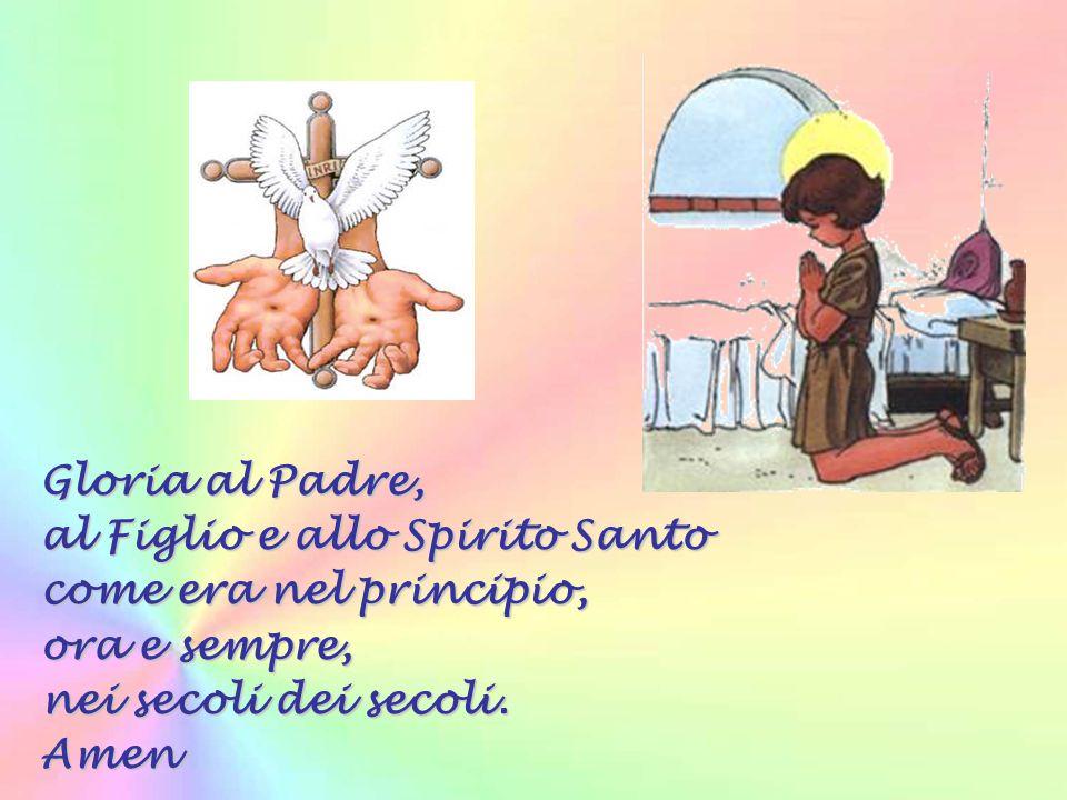 Gloria al Padre, al Figlio e allo Spirito Santo come era nel principio, ora e sempre, nei secoli dei secoli.