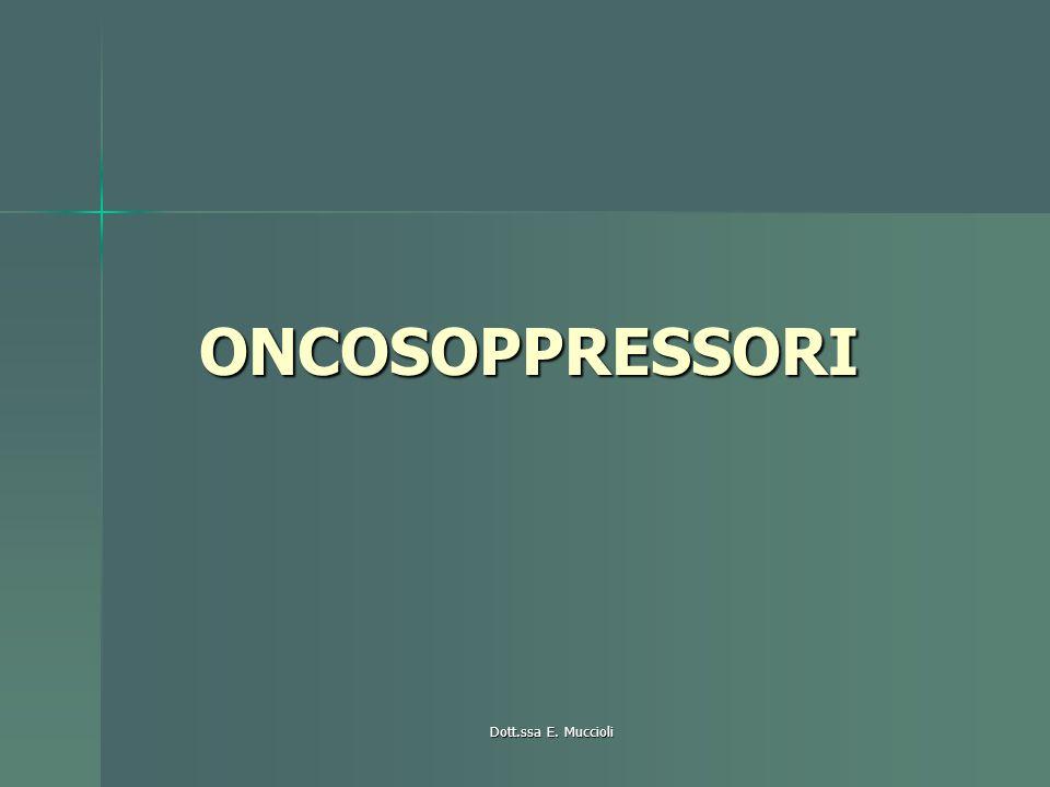 ONCOSOPPRESSORI Dott.ssa E. Muccioli