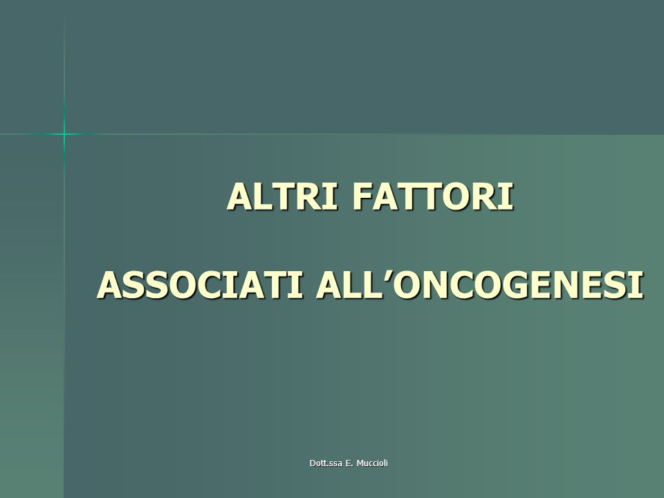 ALTRI FATTORI ASSOCIATI ALL'ONCOGENESI