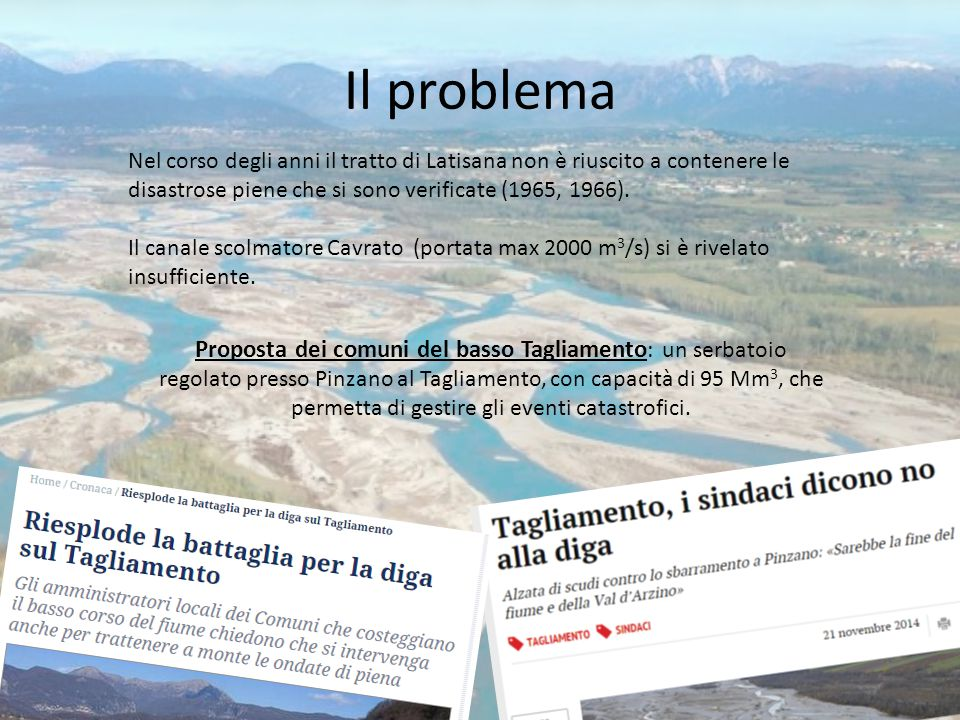 Il problema Nel corso degli anni il tratto di Latisana non è riuscito a contenere le disastrose piene che si sono verificate (1965, 1966).