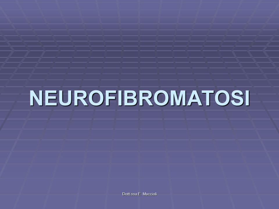 NEUROFIBROMATOSI Dott.ssa E. Muccioli