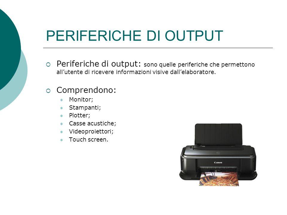 PERIFERICHE DI OUTPUT Periferiche di output: sono quelle periferiche che permettono all'utente di ricevere informazioni visive dall'elaboratore.