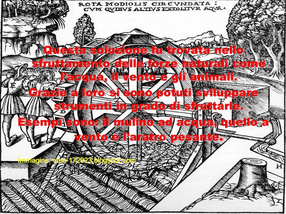 Esempi sono: il mulino ad acqua, quello a vento e l'aratro pesante.