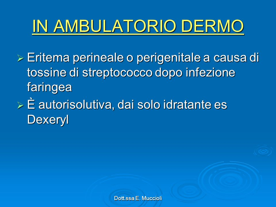 IN AMBULATORIO DERMO Eritema perineale o perigenitale a causa di tossine di streptococco dopo infezione faringea.
