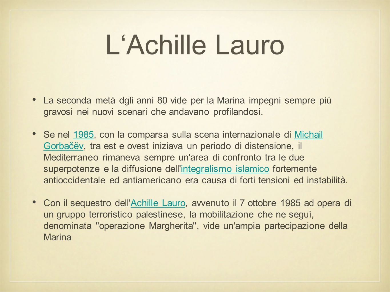 L'Achille Lauro La seconda metà dgli anni 80 vide per la Marina impegni sempre più gravosi nei nuovi scenari che andavano profilandosi.