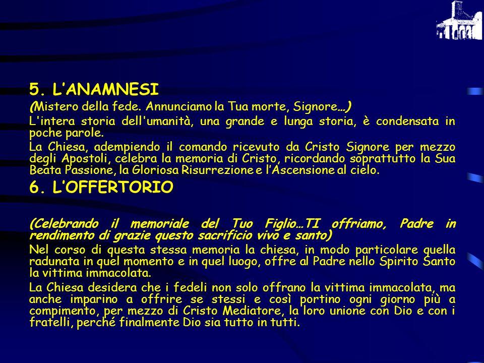5. L'ANAMNESI 6. L'OFFERTORIO