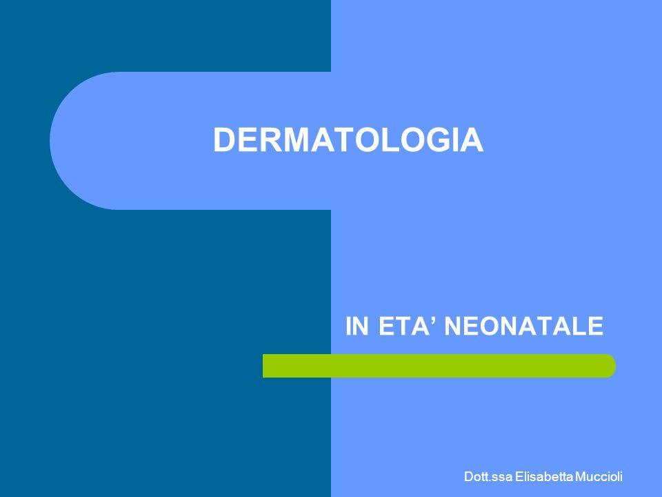 DERMATOLOGIA IN ETA' NEONATALE Dott.ssa Elisabetta Muccioli