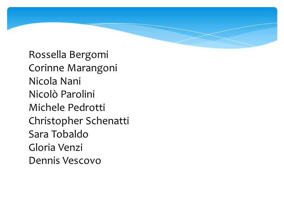 Rossella Bergomi Corinne Marangoni. Nicola Nani. Nicolò Parolini. Michele Pedrotti. Christopher Schenatti.