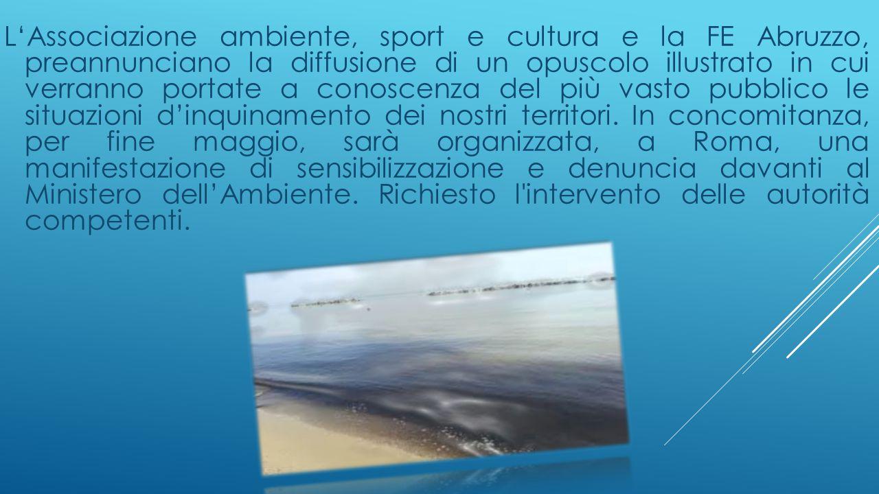 L'Associazione ambiente, sport e cultura e la FE Abruzzo, preannunciano la diffusione di un opuscolo illustrato in cui verranno portate a conoscenza del più vasto pubblico le situazioni d'inquinamento dei nostri territori.