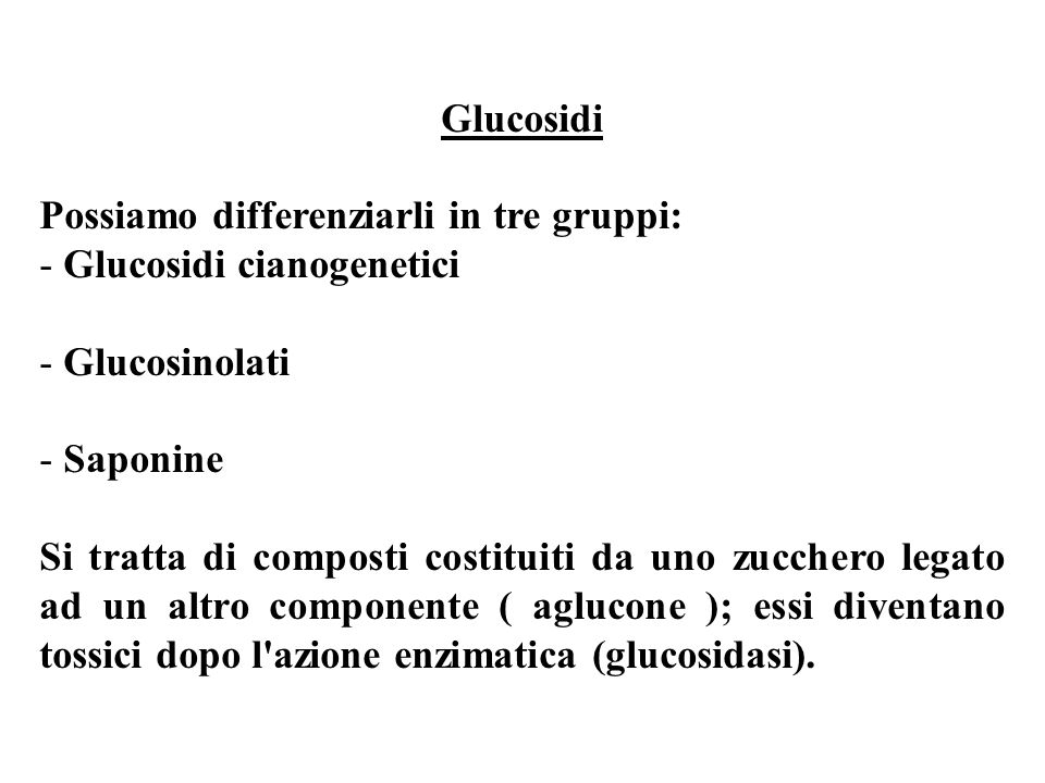 Glucosidi Possiamo differenziarli in tre gruppi: - Glucosidi cianogenetici. Glucosinolati. Saponine.