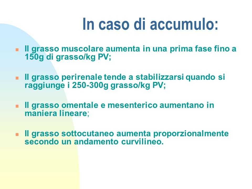 In caso di accumulo: Il grasso muscolare aumenta in una prima fase fino a 150g di grasso/kg PV;