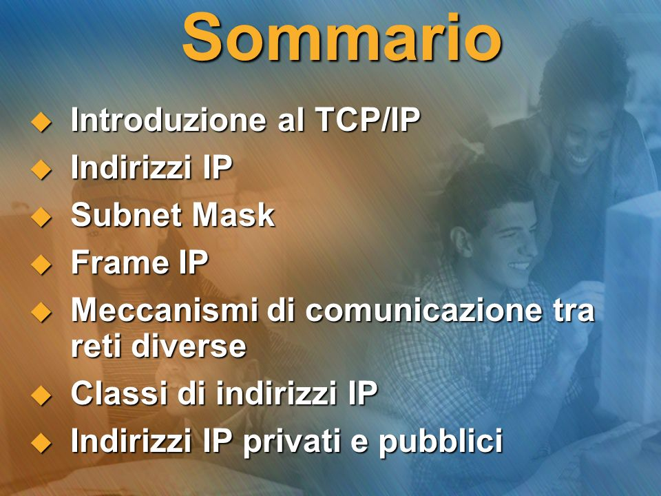 Sommario Introduzione al TCP/IP Indirizzi IP Subnet Mask Frame IP