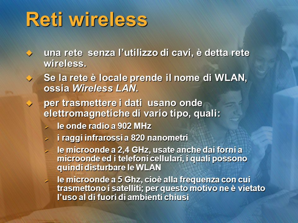 Reti wireless una rete senza l'utilizzo di cavi, è detta rete wireless. Se la rete è locale prende il nome di WLAN, ossia Wireless LAN.