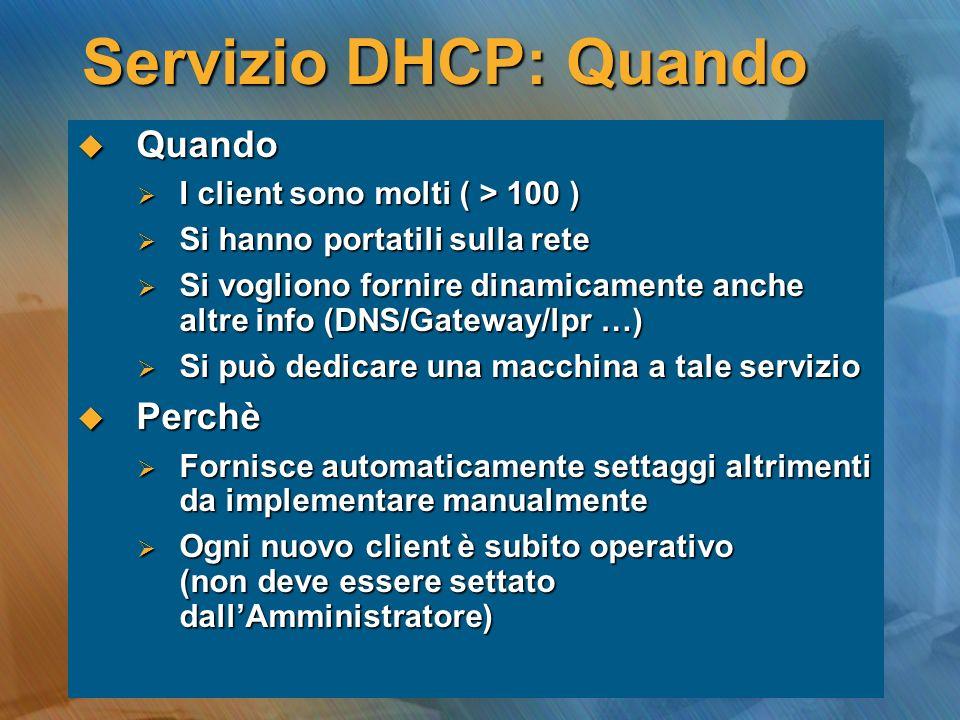 Servizio DHCP: Quando Quando Perchè I client sono molti ( > 100 )