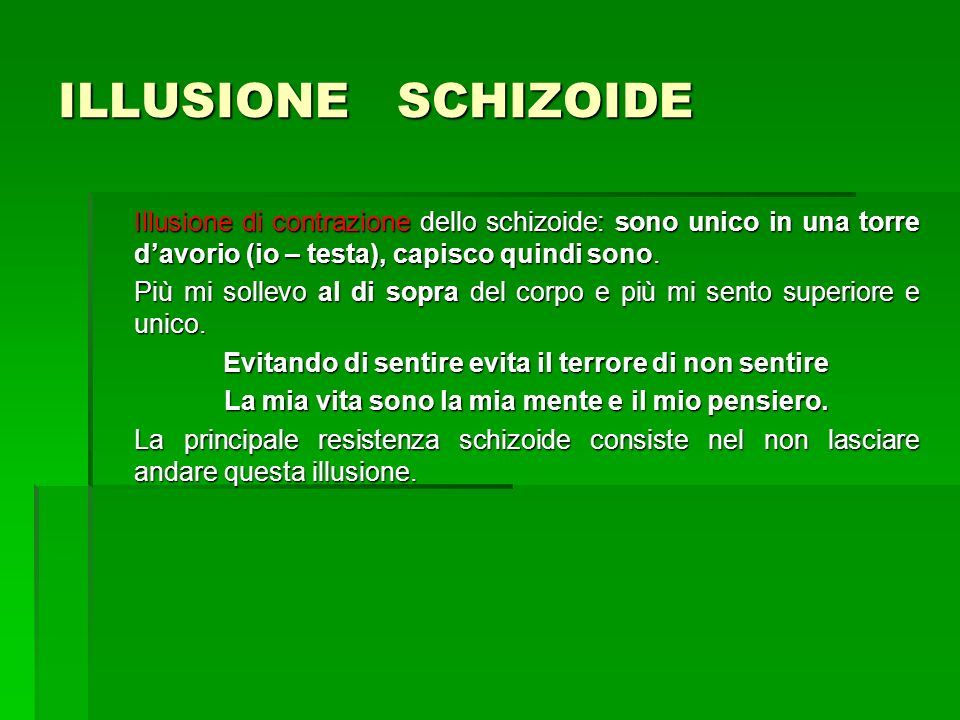 ILLUSIONE SCHIZOIDE Illusione di contrazione dello schizoide: sono unico in una torre d'avorio (io – testa), capisco quindi sono.