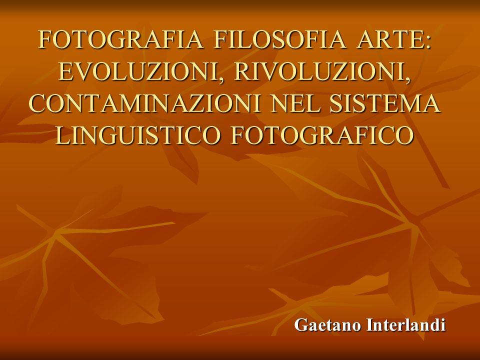 FOTOGRAFIA FILOSOFIA ARTE: EVOLUZIONI, RIVOLUZIONI, CONTAMINAZIONI NEL SISTEMA LINGUISTICO FOTOGRAFICO