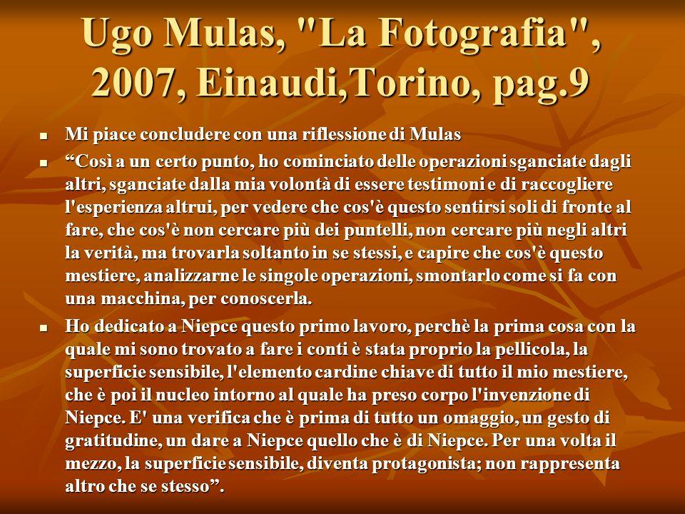 Ugo Mulas, La Fotografia , 2007, Einaudi,Torino, pag.9