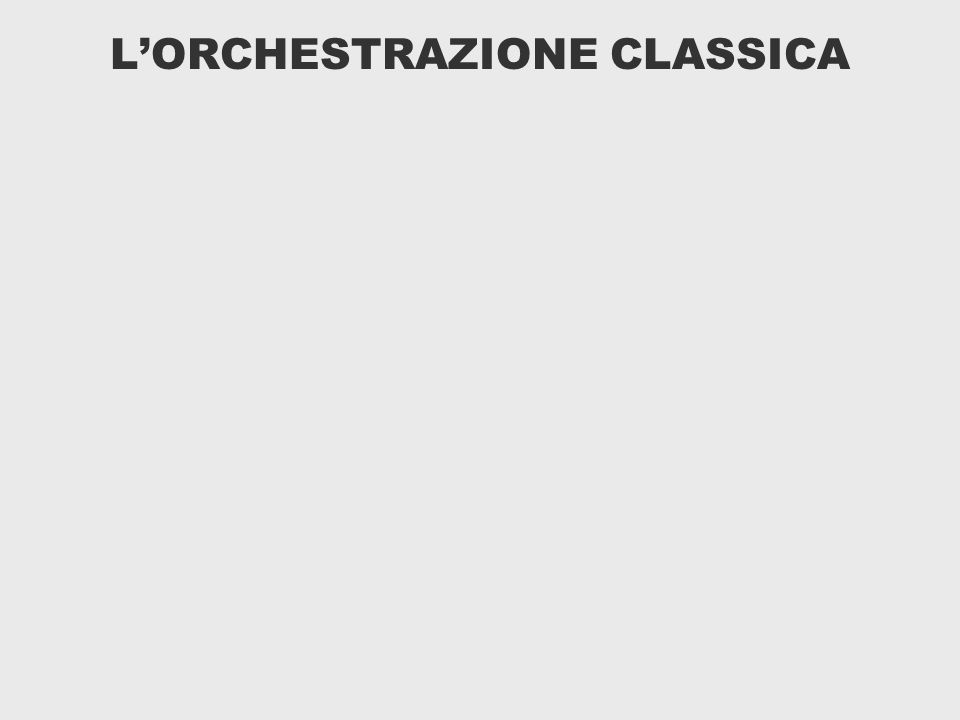 L'ORCHESTRAZIONE CLASSICA
