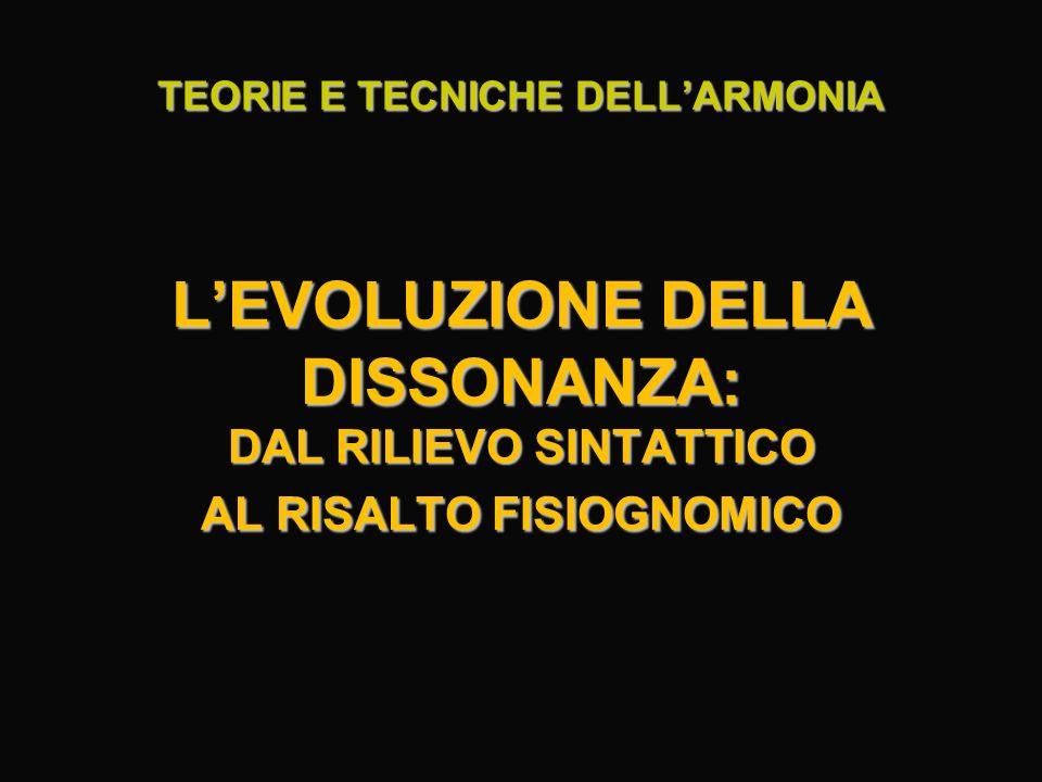 TEORIE E TECNICHE DELL'ARMONIA L'EVOLUZIONE DELLA DISSONANZA: DAL RILIEVO SINTATTICO AL RISALTO FISIOGNOMICO