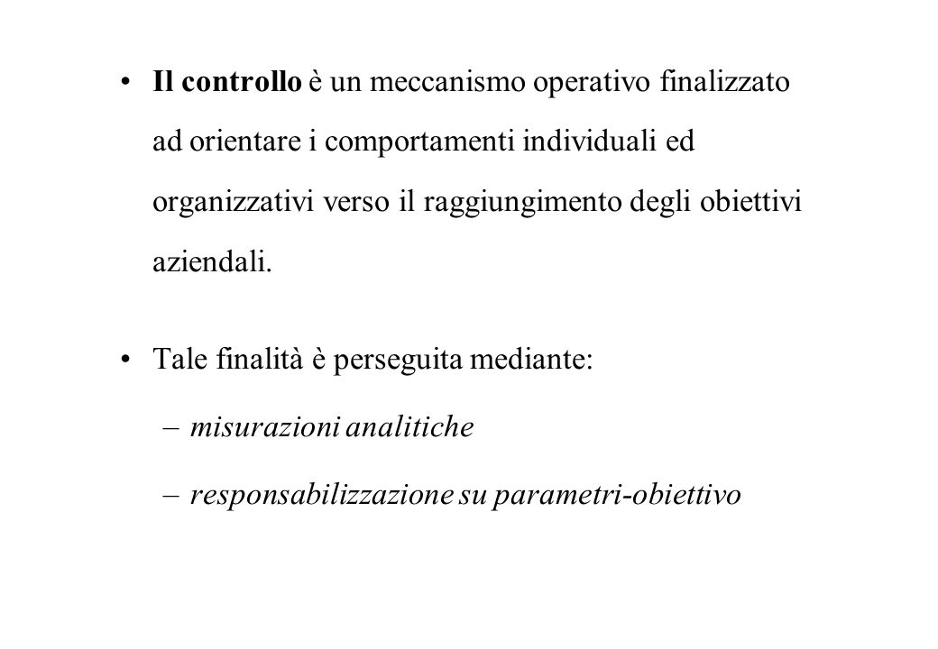 Il controllo è un meccanismo operativo finalizzato ad orientare i comportamenti individuali ed organizzativi verso il raggiungimento degli obiettivi aziendali.