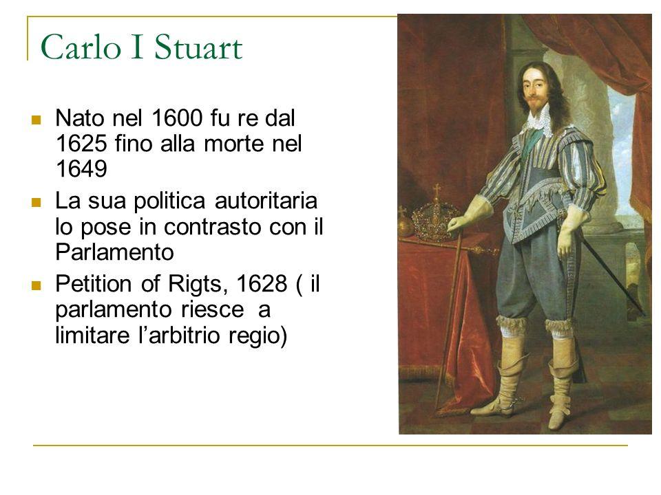 Carlo I Stuart Nato nel 1600 fu re dal 1625 fino alla morte nel 1649