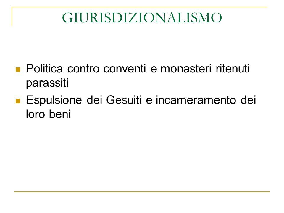 GIURISDIZIONALISMO Politica contro conventi e monasteri ritenuti parassiti.