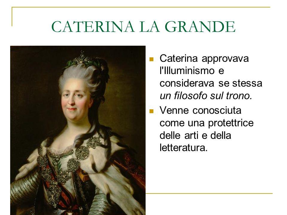 CATERINA LA GRANDE Caterina approvava l Illuminismo e considerava se stessa un filosofo sul trono.