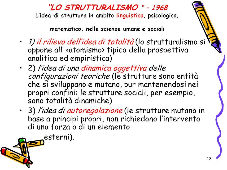 LO STRUTTURALISMO – 1968 L'idea di struttura in ambito linguistico, psicologico, matematico, nelle scienze umane e sociali