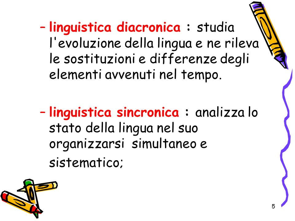 linguistica diacronica : studia l evoluzione della lingua e ne rileva le sostituzioni e differenze degli elementi avvenuti nel tempo.