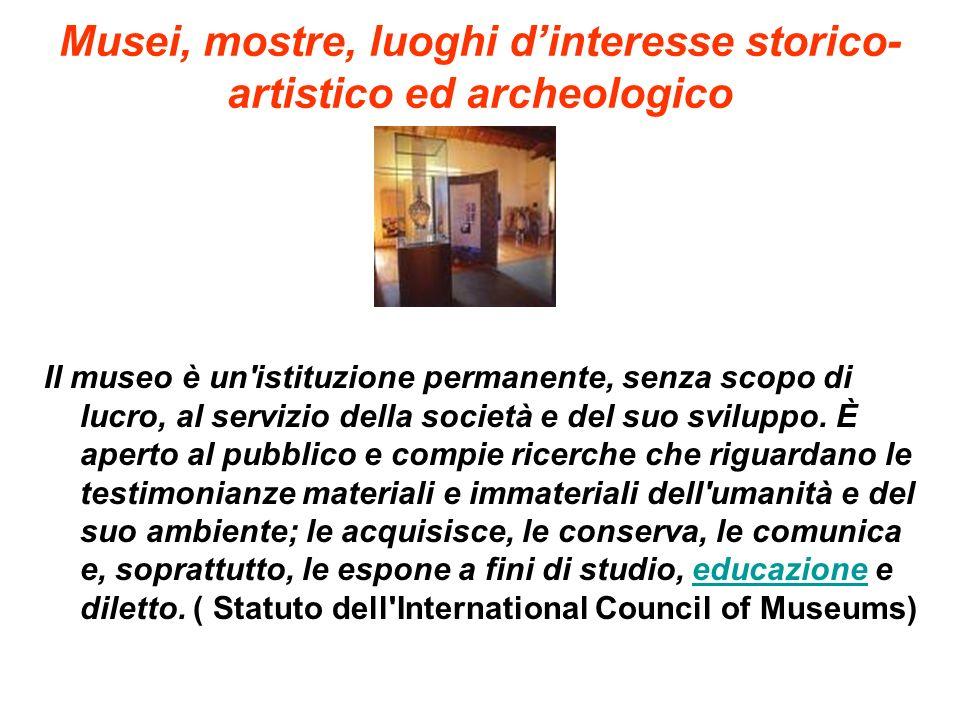 Musei, mostre, luoghi d'interesse storico-artistico ed archeologico