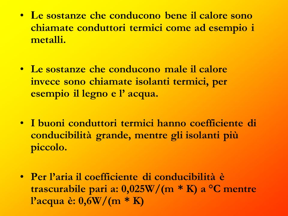 Le sostanze che conducono bene il calore sono chiamate conduttori termici come ad esempio i metalli.