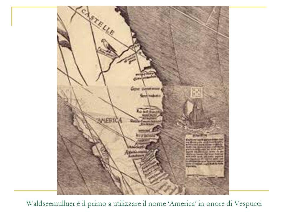 Waldseemulluer è il primo a utilizzare il nome 'America' in onore di Vespucci